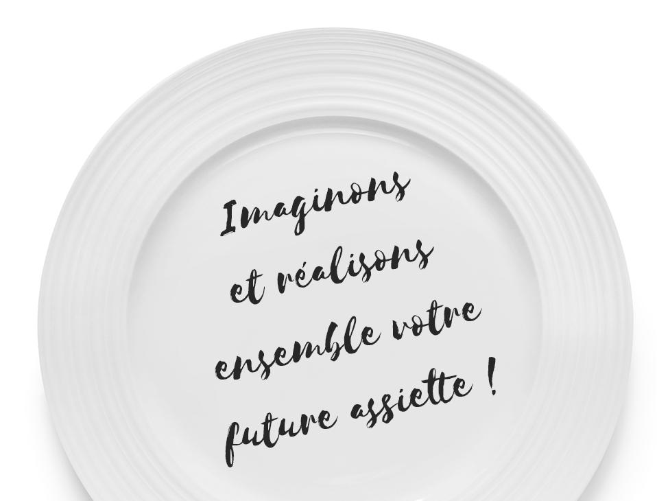 Imaginons et réalisons ensemble votre future assiette!